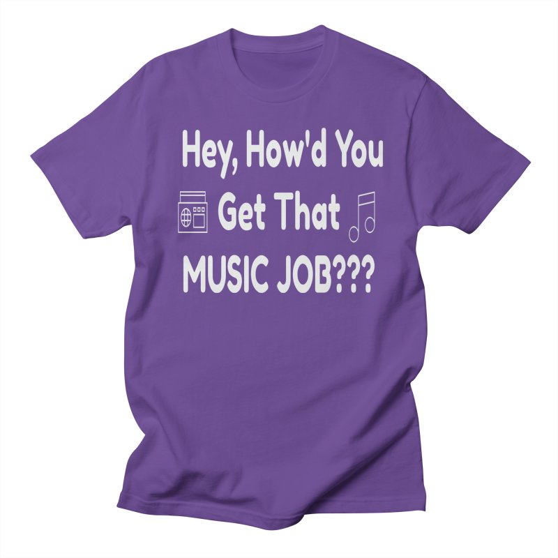Hey, How'd You Get That Music Job??? t-shirts and more! Men's Regular T-Shirt by L.Ariel Store