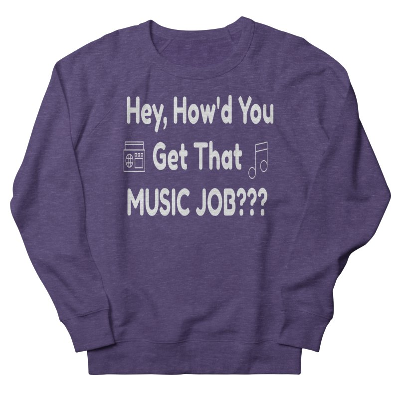 Hey, How'd You Get That Music Job??? t-shirts and more! Men's French Terry Sweatshirt by L.Ariel Store