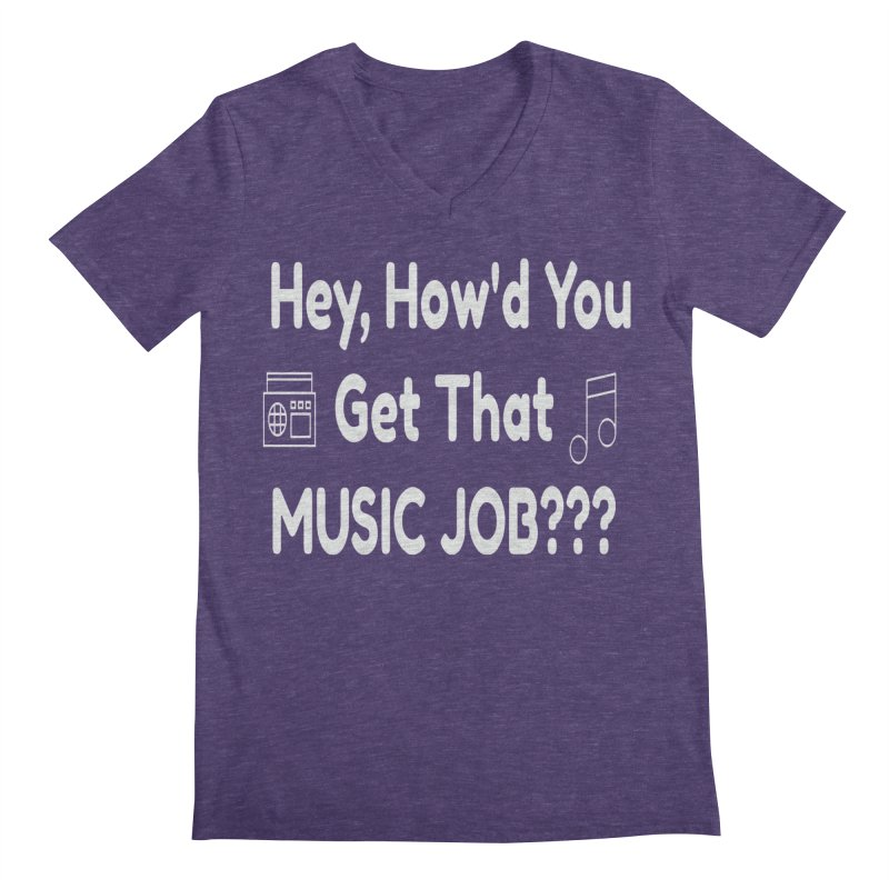 Hey, How'd You Get That Music Job??? t-shirts and more! Men's Regular V-Neck by L.Ariel Store