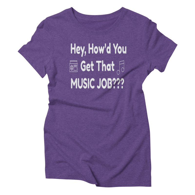 Hey, How'd You Get That Music Job??? t-shirts and more! Women's T-Shirt by L.Ariel Store