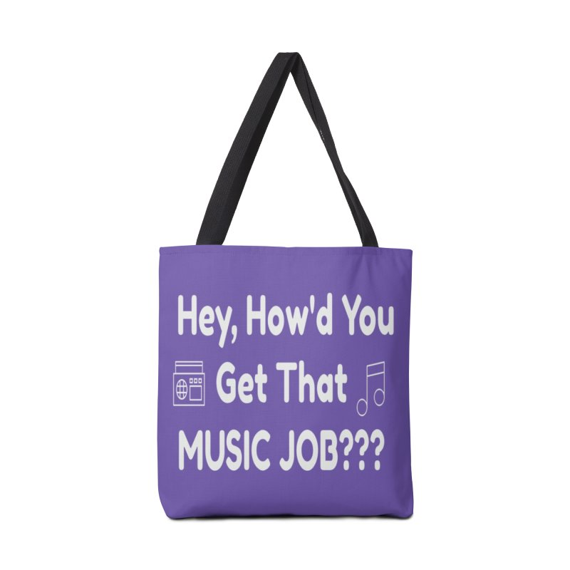 Hey, How'd You Get That Music Job??? t-shirts and more! Accessories Tote Bag Bag by L.Ariel Store