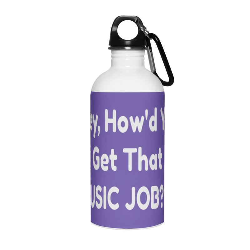 Hey, How'd You Get That Music Job??? t-shirts and more! Accessories Water Bottle by L.Ariel Store