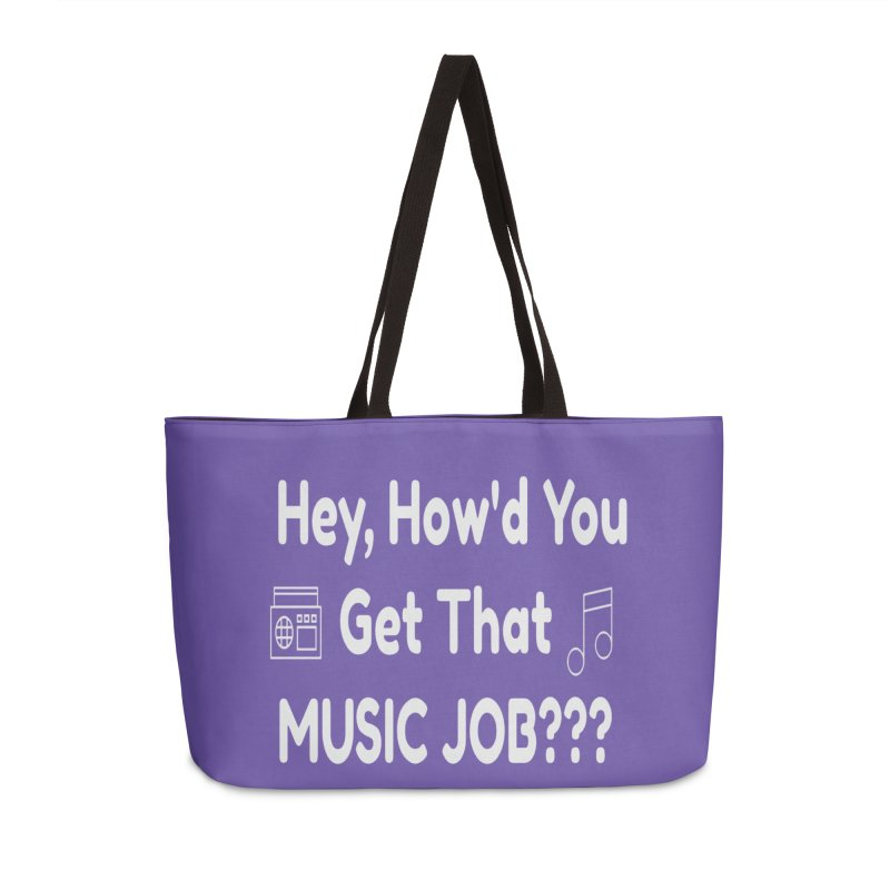 Hey, How'd You Get That Music Job??? t-shirts and more! Accessories Weekender Bag Bag by L.Ariel Store