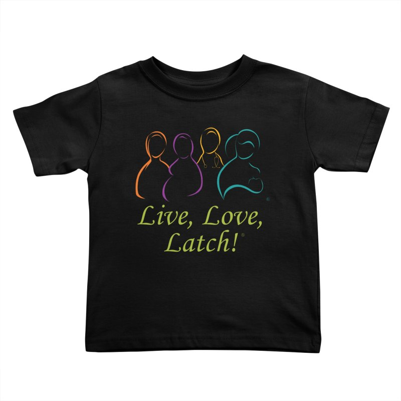 Live, Love, Latch!- Color Kids Toddler T-Shirt by LLLUSA's Artist Shop