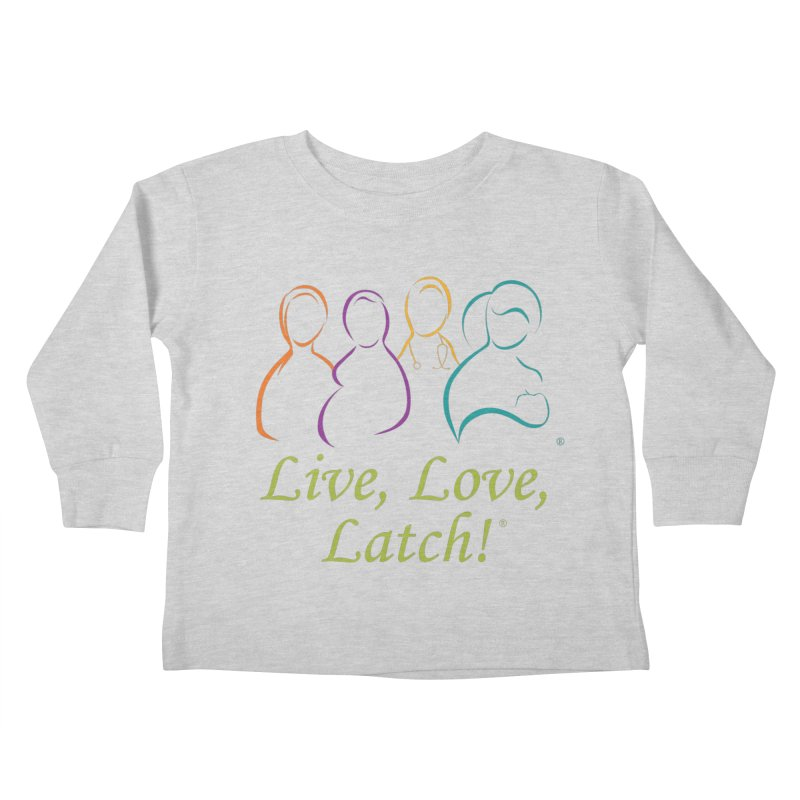Live, Love, Latch!- Color Kids Toddler Longsleeve T-Shirt by LLLUSA's Artist Shop