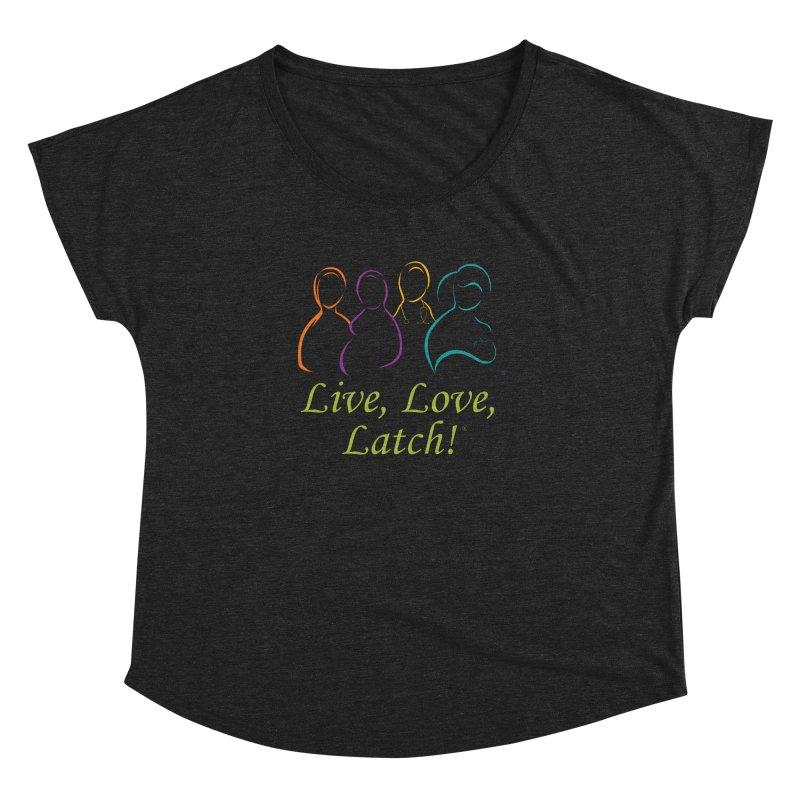 Live, Love, Latch!- Color Women's Dolman Scoop Neck by LLLUSA's Artist Shop
