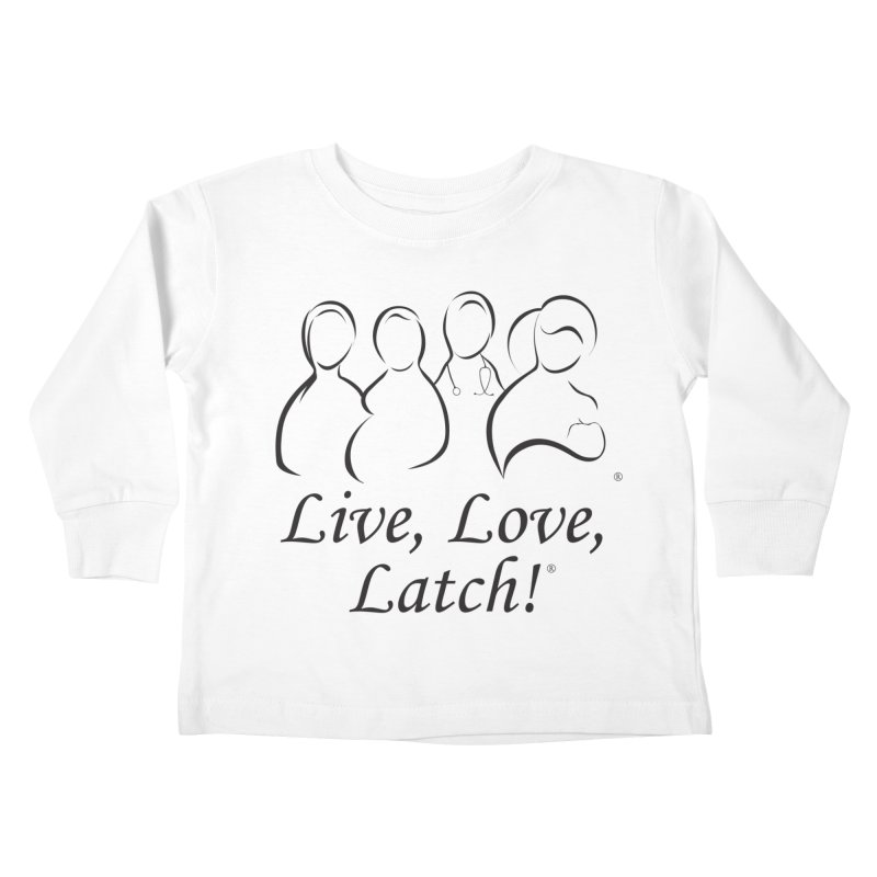 Live, Love, Latch! Black Kids Toddler Longsleeve T-Shirt by LLLUSA's Artist Shop