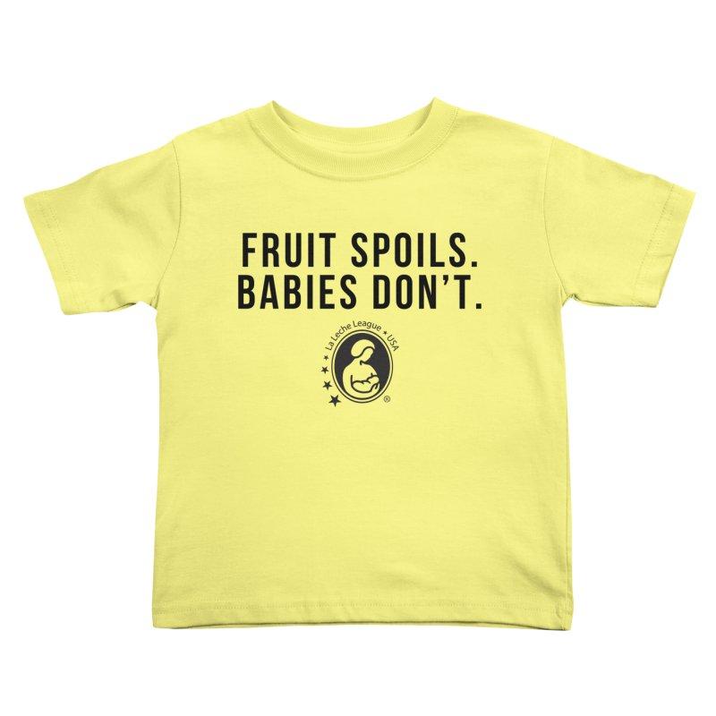 Fruit Spoils. Babies Don't. Kids Toddler T-Shirt by LLLUSA's Artist Shop