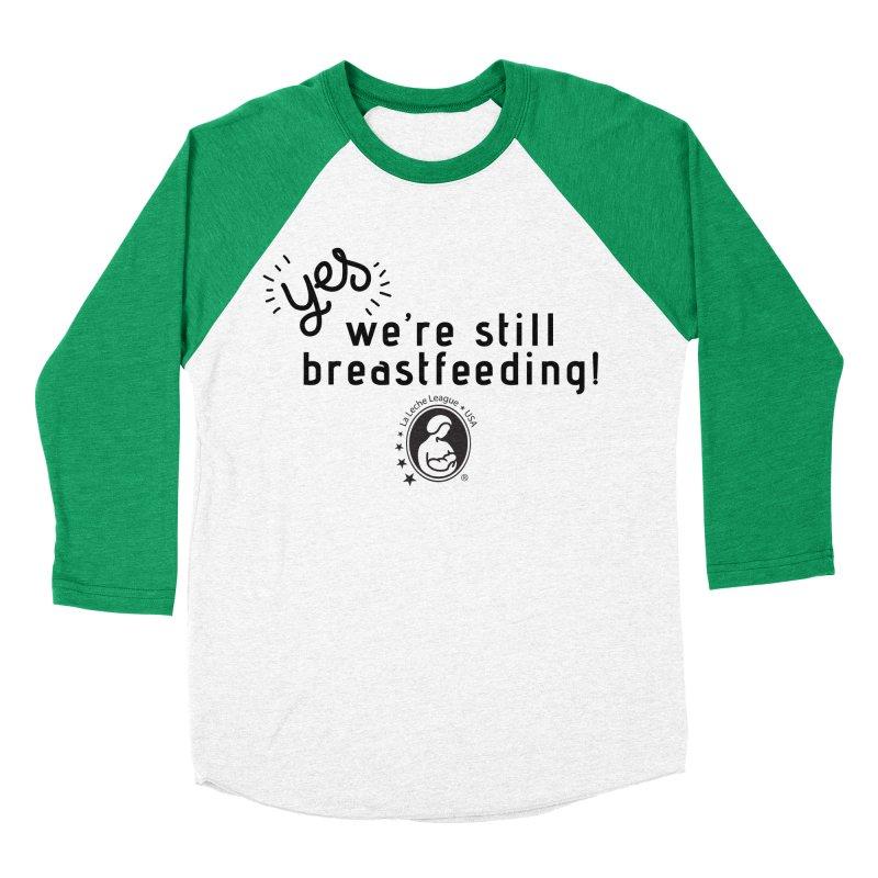 Yes! We're still breastfeeding! Men's Baseball Triblend Longsleeve T-Shirt by LLLUSA's Artist Shop