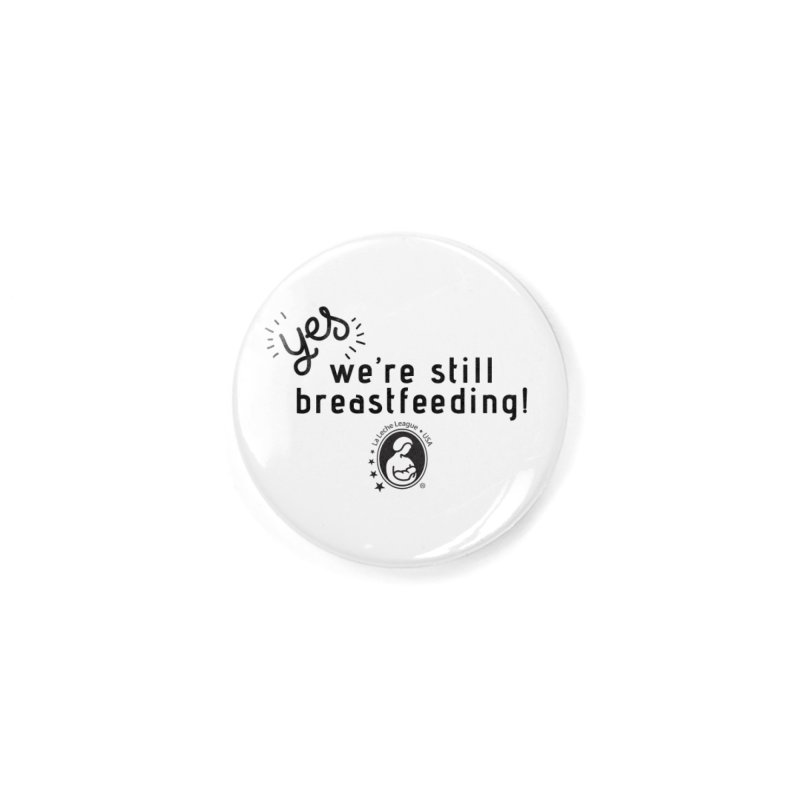 Yes! We're still breastfeeding! in Button by LLLUSA's Artist Shop