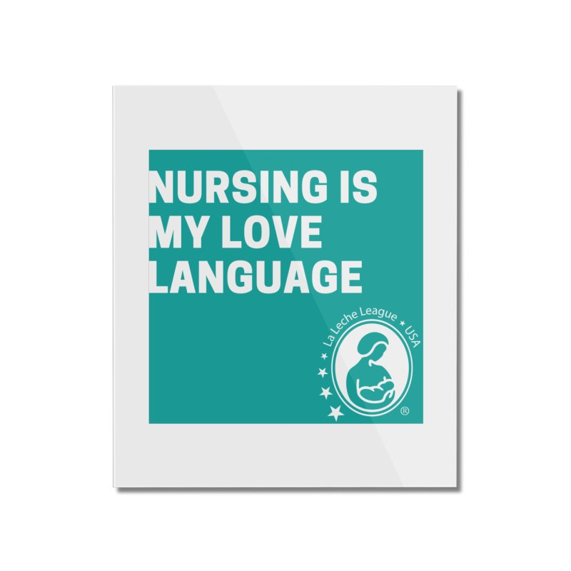 Nursing is my love language Home Mounted Acrylic Print by LLLUSA's Artist Shop