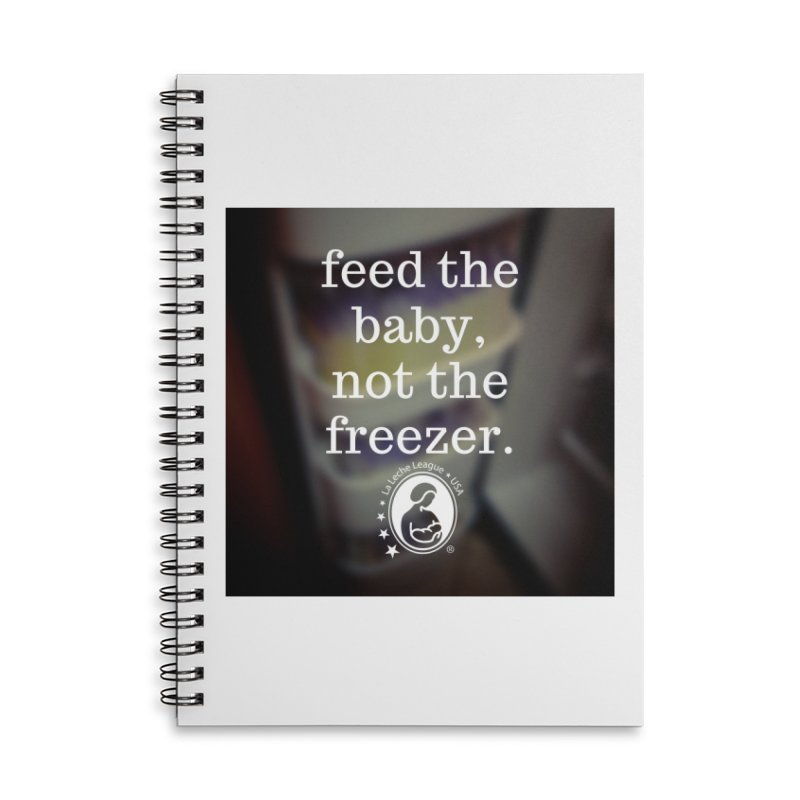 Feed the baby, not the freezer. Accessories Lined Spiral Notebook by LLLUSA's Artist Shop
