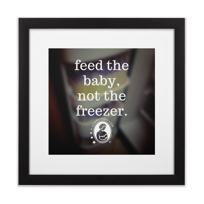 Feed the baby, not the freezer. Home Framed Fine Art Print by LLLUSA's Artist Shop
