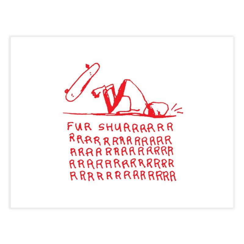 Fur Shurrrr Home Fine Art Print by Lose Your Reputation