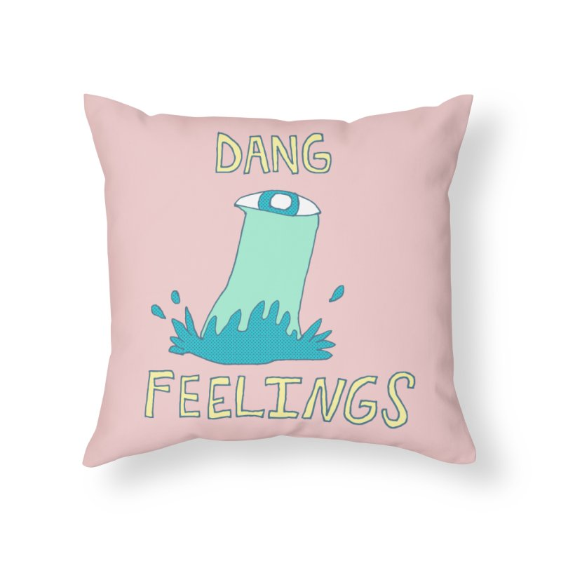 Dang Feelings Home Throw Pillow by Lose Your Reputation