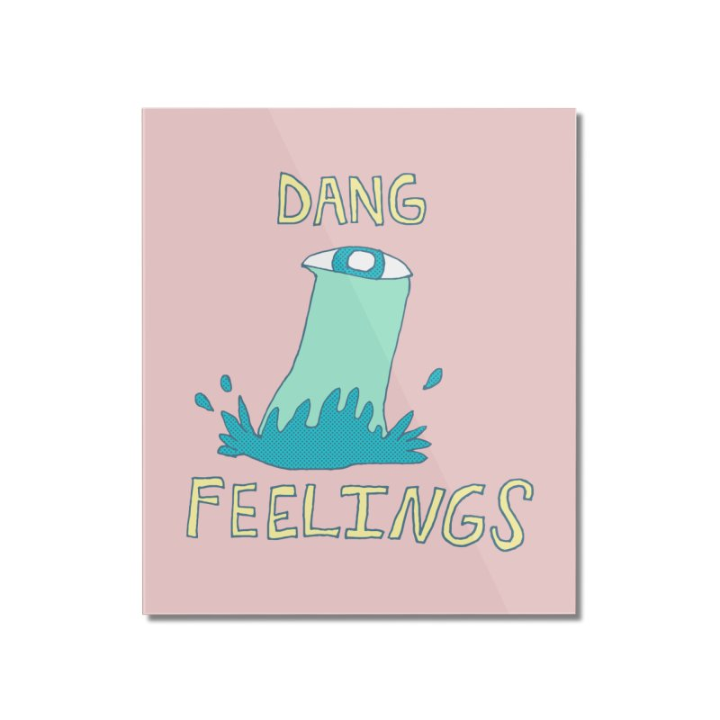 Dang Feelings Home Mounted Acrylic Print by Lose Your Reputation