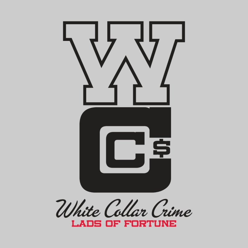 WCC White Collar Crime   by Lads of Fortune Artist Shop