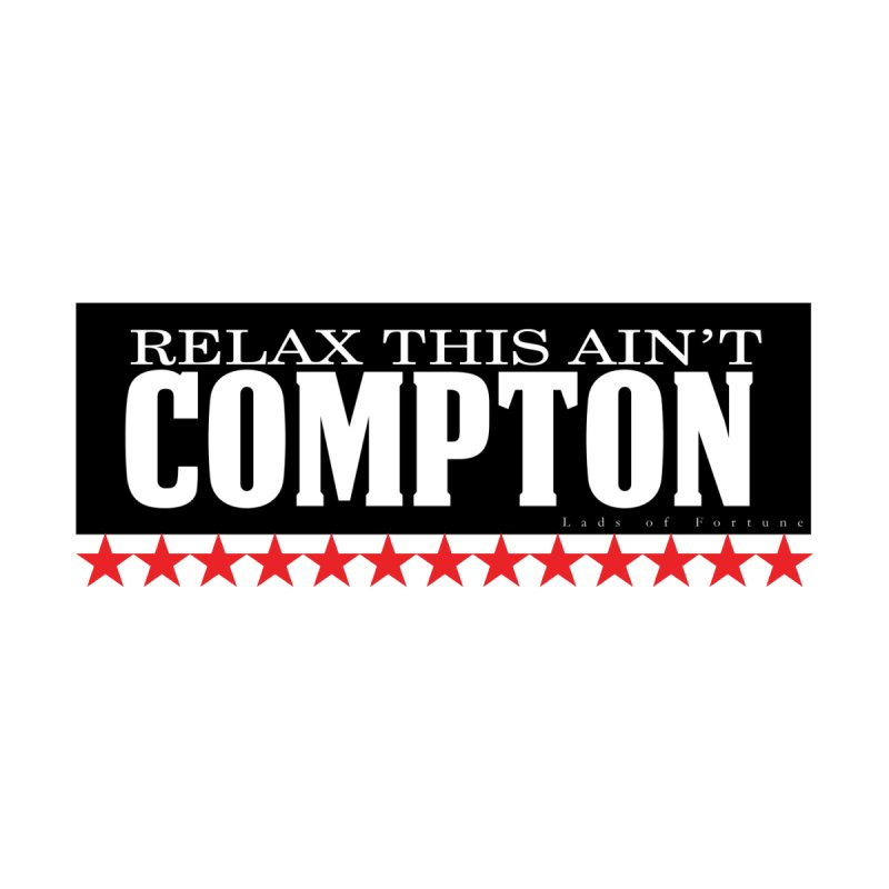 Relax this AIN'T COMPTON Block print by Lads of Fortune Artist Shop