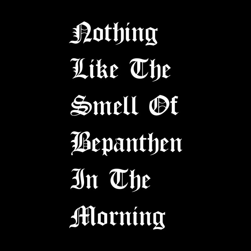 Nothing Like the Smell of Bepanthen in the Morning by Lads of Fortune Artist Shop