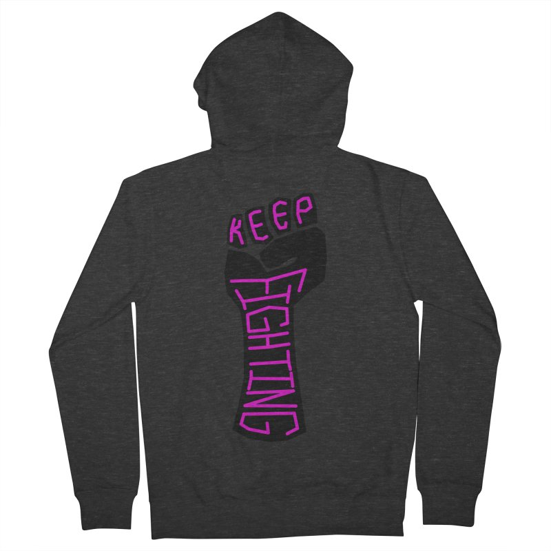 Keep Fighting Women's French Terry Zip-Up Hoody by LadyBaigStudio's Artist Shop