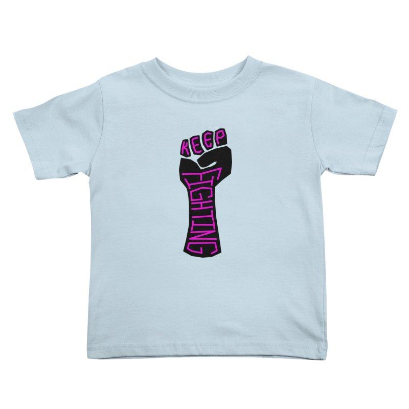 Keep Fighting Kids Toddler T-Shirt by LadyBaigStudio's Artist Shop