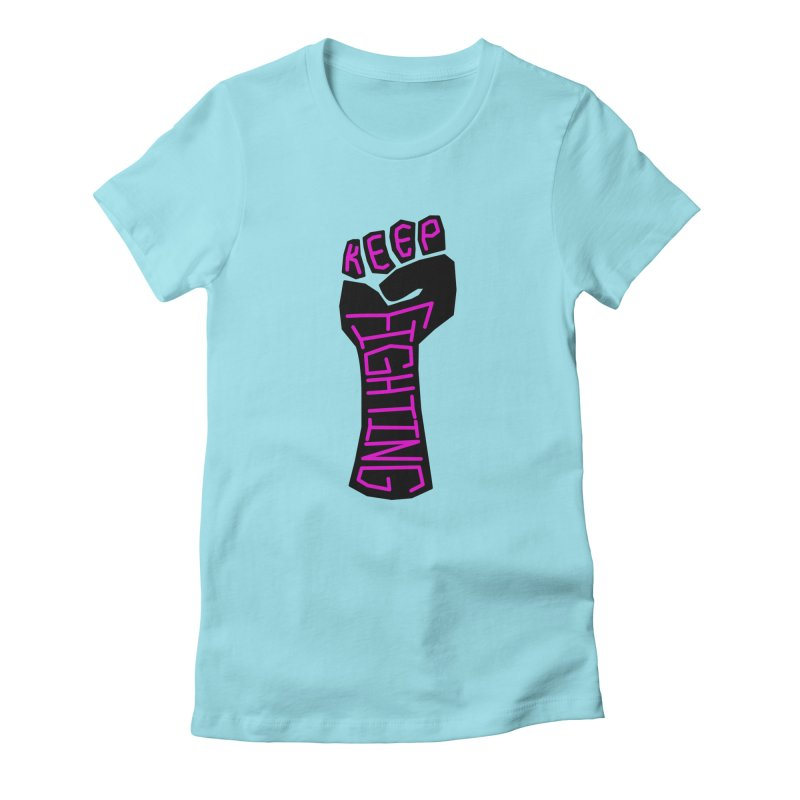 Keep Fighting Women's T-Shirt by LadyBaigStudio's Artist Shop