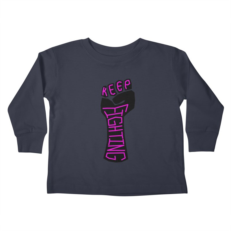 Keep Fighting Kids Toddler Longsleeve T-Shirt by LadyBaigStudio's Artist Shop