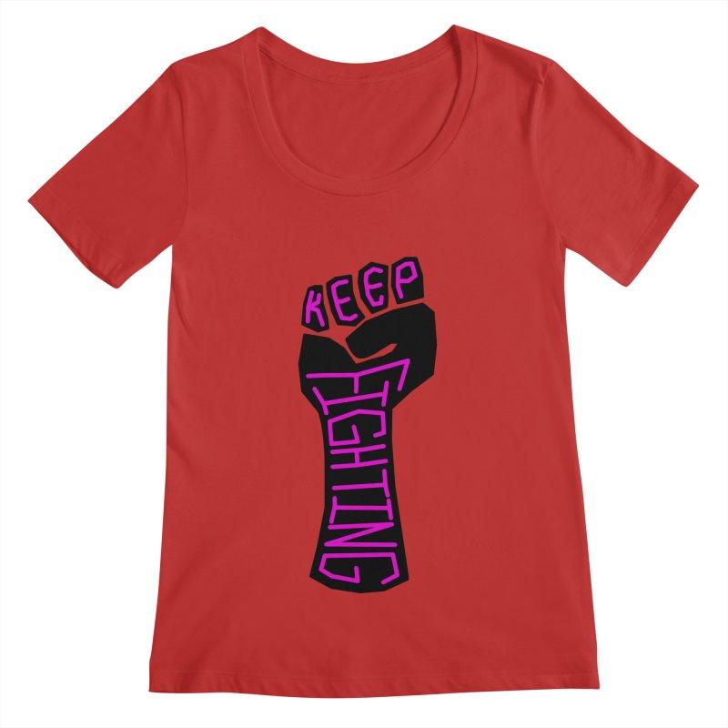 Keep Fighting Women's Regular Scoop Neck by LadyBaigStudio's Artist Shop