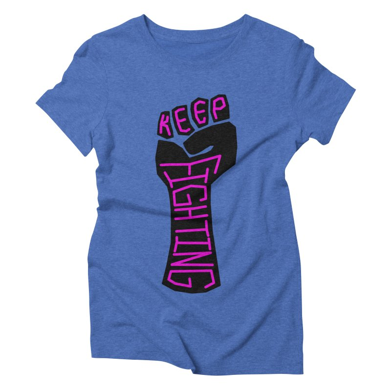 Keep Fighting Women's Triblend T-Shirt by LadyBaigStudio's Artist Shop