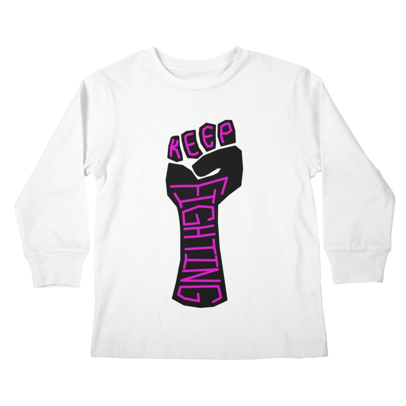 Keep Fighting Kids Longsleeve T-Shirt by LadyBaigStudio's Artist Shop