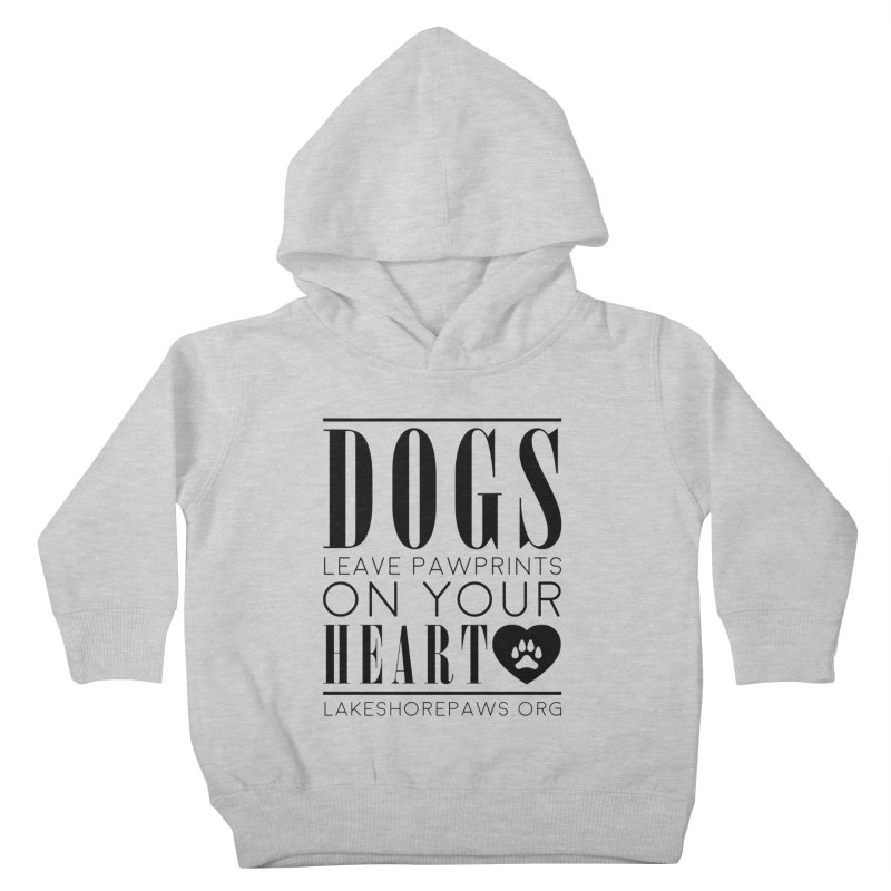 Dogs leave pawprints on your heart Kids Toddler Pullover Hoody by Lakeshore PAWS's Shop