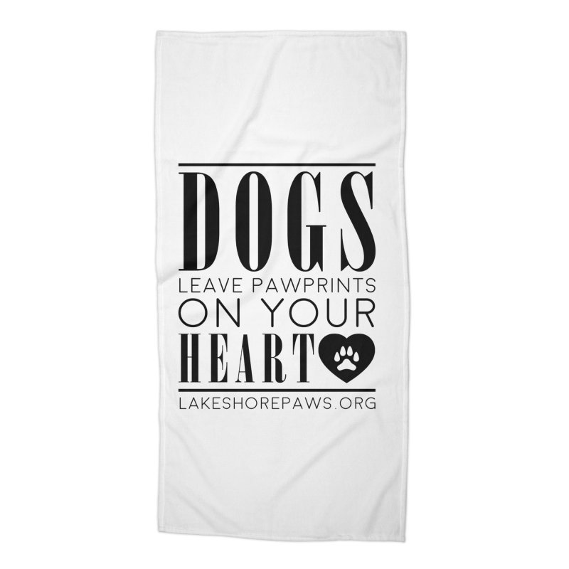 Dogs leave pawprints on your heart Accessories Beach Towel by Lakeshore PAWS's Shop