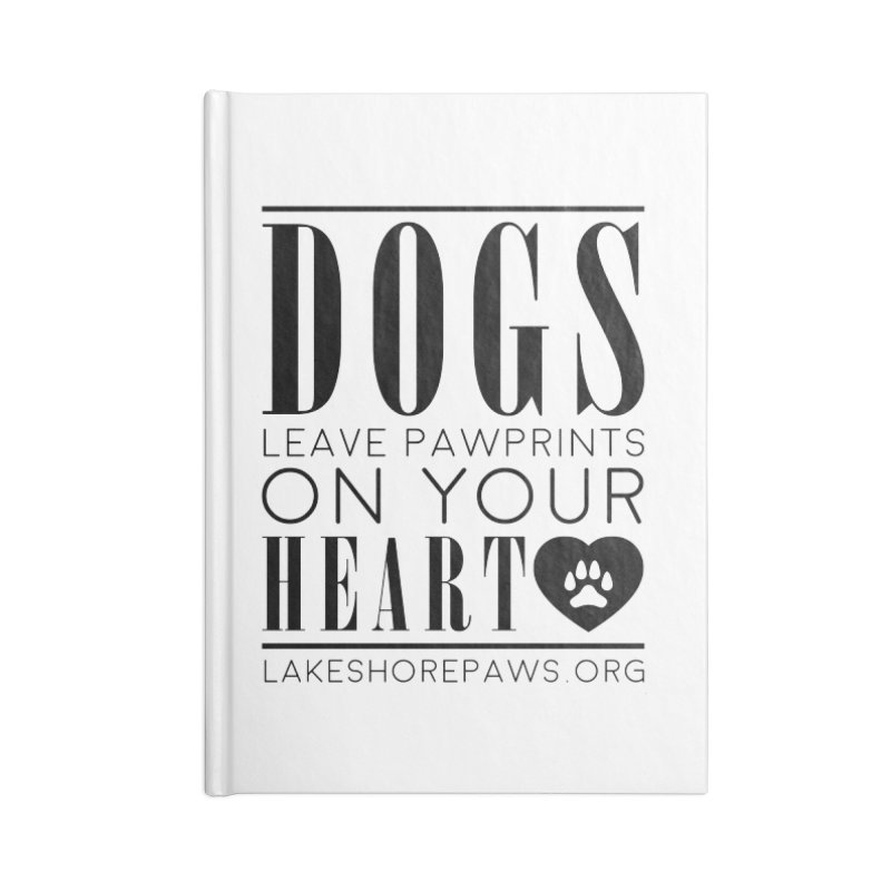 Dogs leave pawprints on your heart Accessories Notebook by Lakeshore PAWS's Shop
