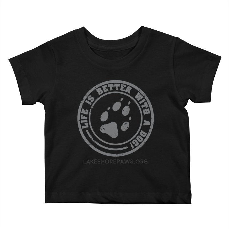 Life is Better with a Dog Kids Baby T-Shirt by Lakeshore PAWS's Shop