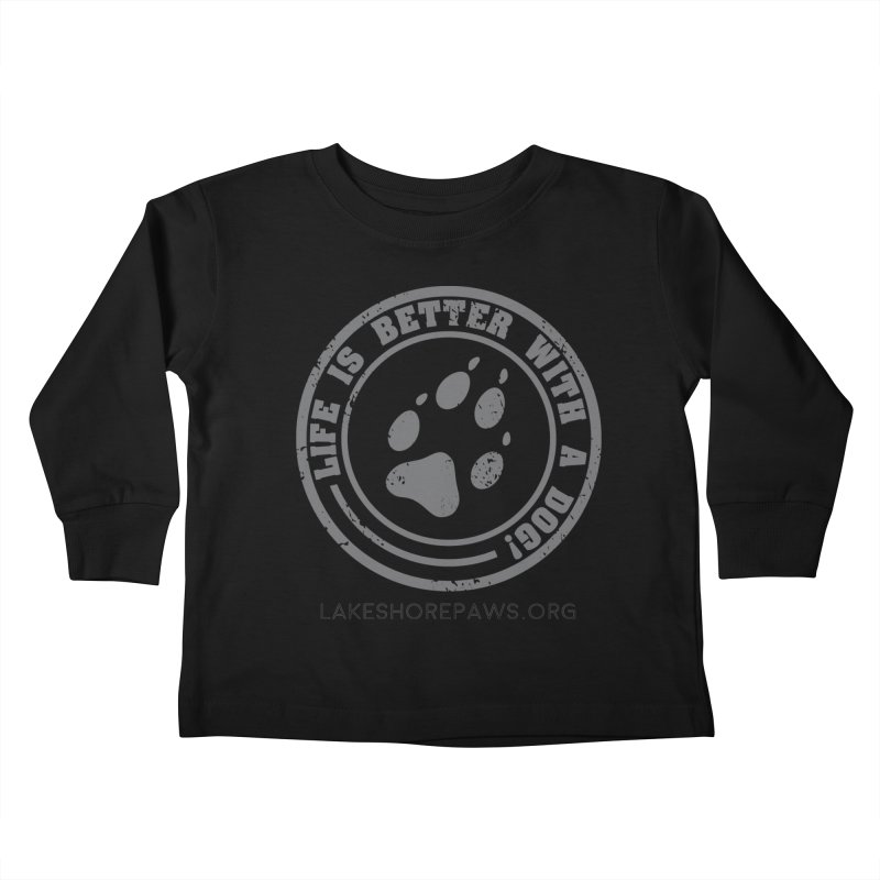 Life is Better with a Dog Kids Toddler Longsleeve T-Shirt by Lakeshore PAWS's Shop