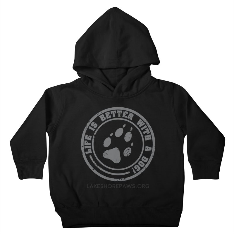 Life is Better with a Dog Kids Toddler Pullover Hoody by Lakeshore PAWS's Shop