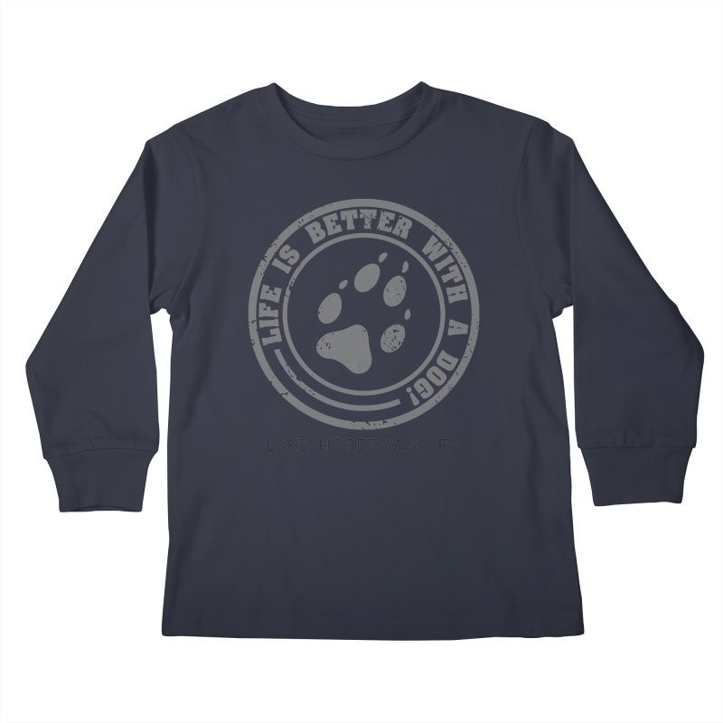 Life is Better with a Dog Kids Longsleeve T-Shirt by Lakeshore PAWS's Shop