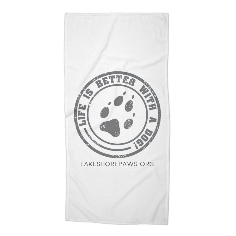 Life is Better with a Dog Accessories Beach Towel by Lakeshore PAWS's Shop