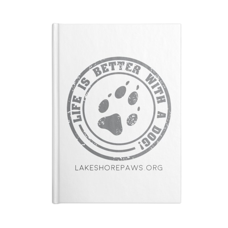 Life is Better with a Dog Accessories Notebook by Lakeshore PAWS's Shop