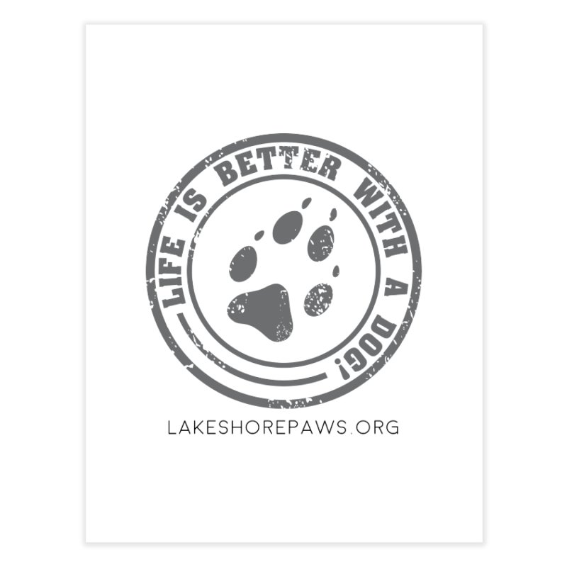 Life is Better with a Dog Home Fine Art Print by Lakeshore PAWS's Shop