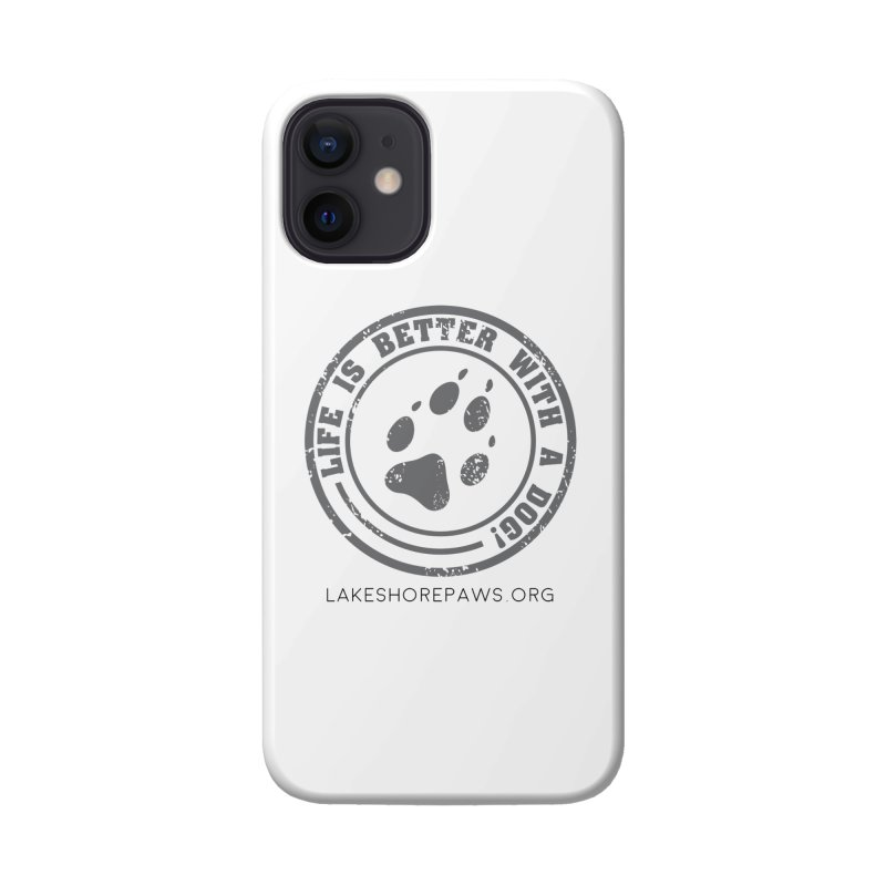 Life is Better with a Dog Accessories Phone Case by Lakeshore PAWS's Shop