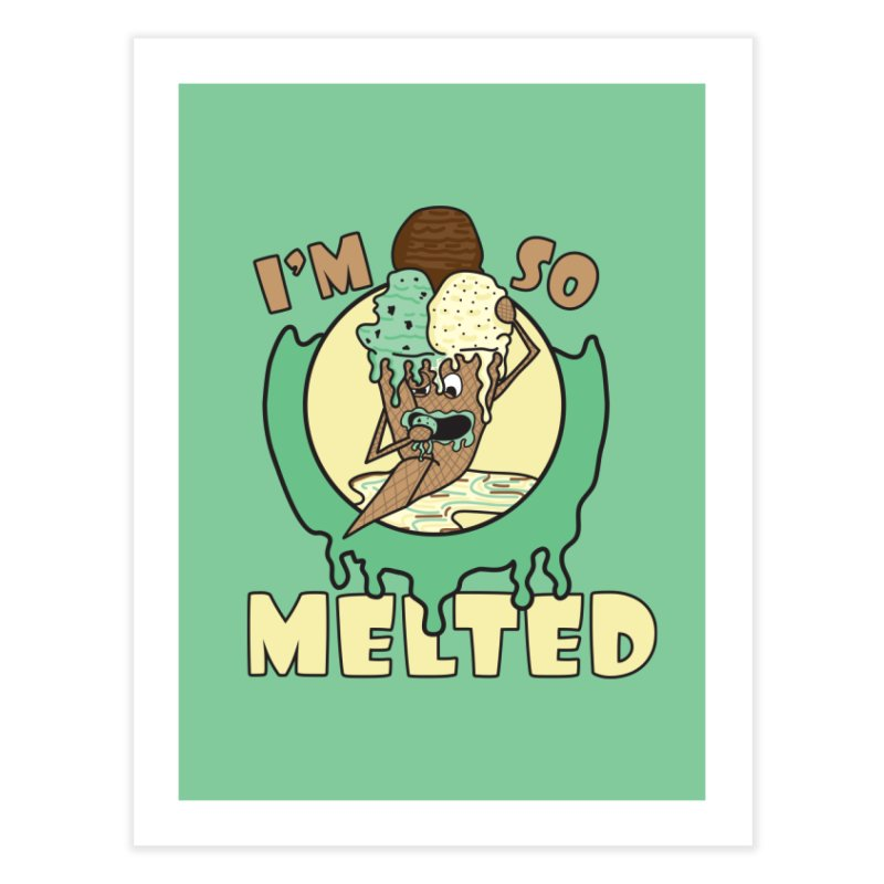 I'M SO MELTED Home Fine Art Print by Lanky Lad Apparel