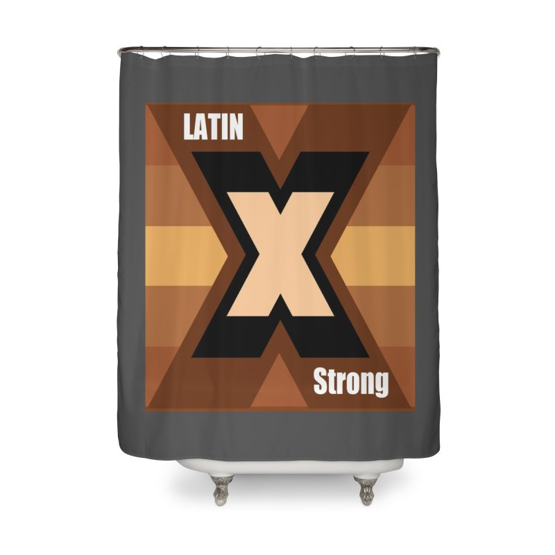 LatinX Strong Home Shower Curtain by LatinX Strong
