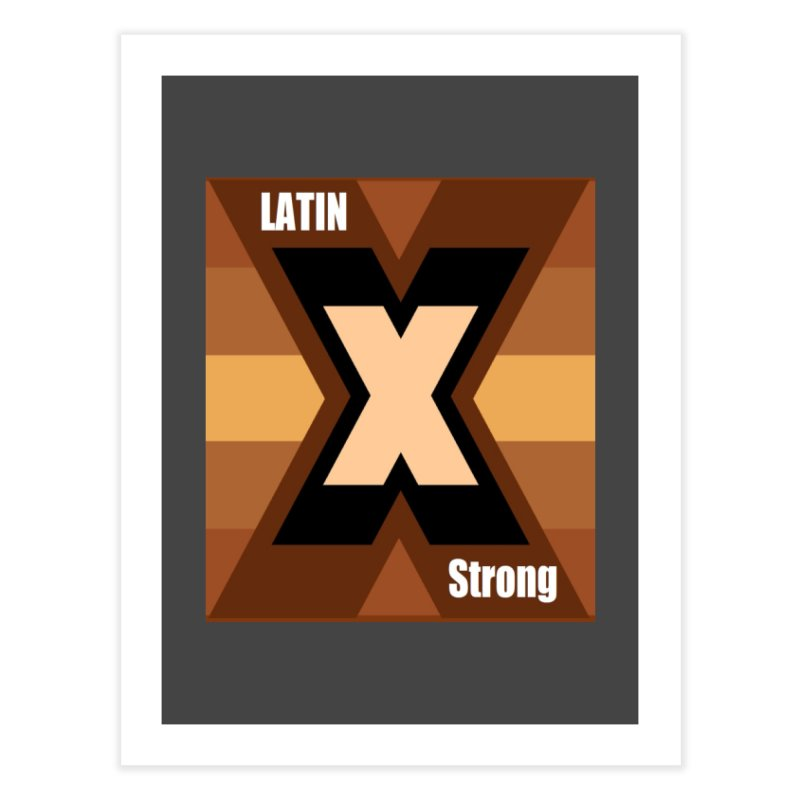 LatinX Strong Home Fine Art Print by LatinX Strong