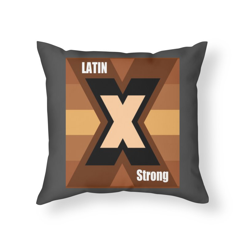 LatinX Strong Home Throw Pillow by LatinX Strong