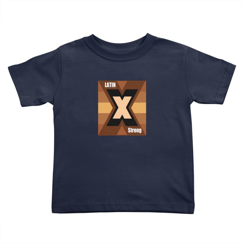 LatinX Strong Kids Toddler T-Shirt by LatinX Strong