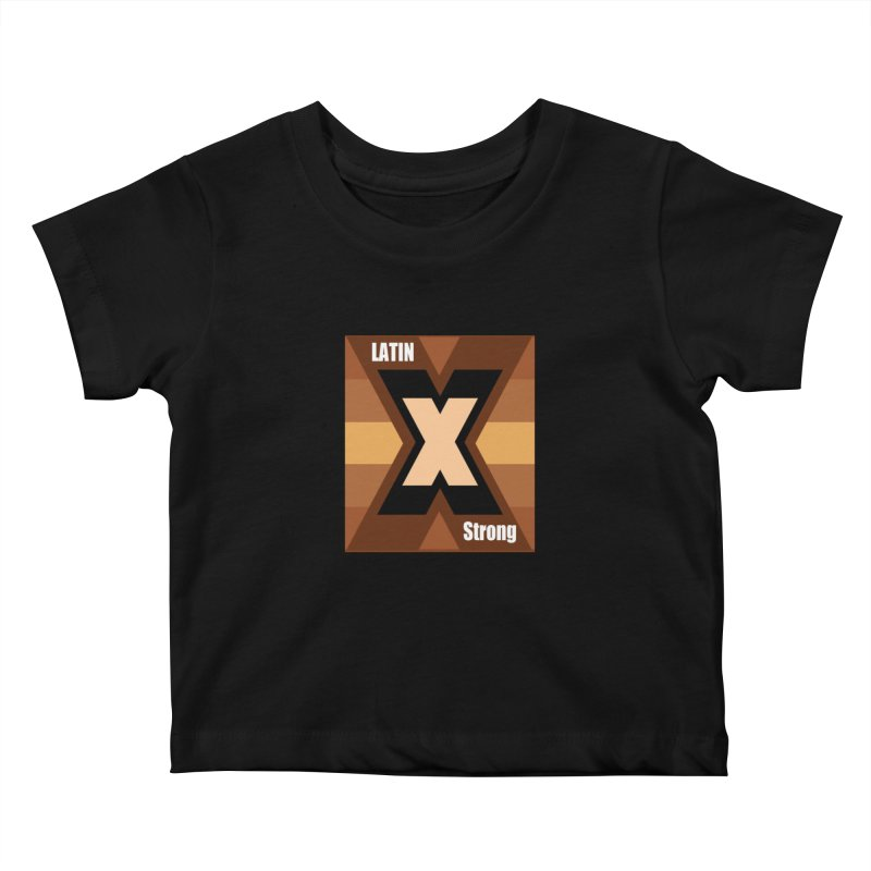 LatinX Strong Kids Baby T-Shirt by LatinX Strong