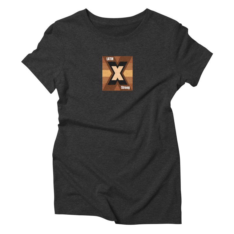 LatinX Strong Women's Triblend T-Shirt by LatinX Strong