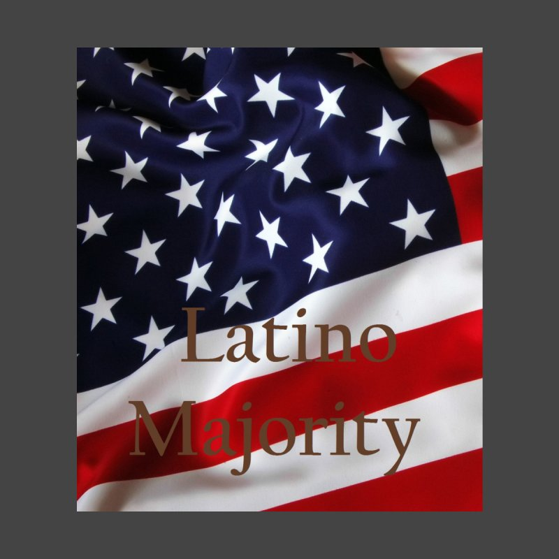Latino Majority   by LatinX Strong