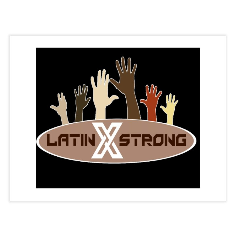 LatinX Strong for Change Home Fine Art Print by LatinX Strong